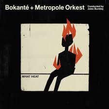 Bokante + Metropole Orchestra , conducted by Jules Buckley<br>What Heat<br>CD,